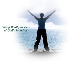 Living boldly in view of God's promises